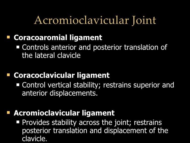 Acromioclavicular Joint <ul><li>Coracoaromial ligament </li></ul><ul><ul><li>Controls anterior and posterior translation o...