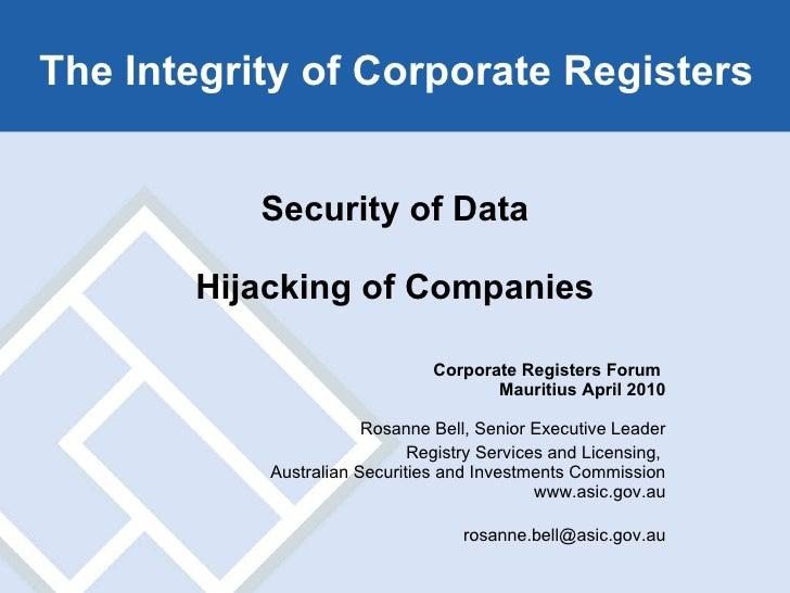 Security of Data Hijacking of Companies Corporate Registers Forum  Mauritius April 2010 Rosanne Bell, Senior Executive Lea...