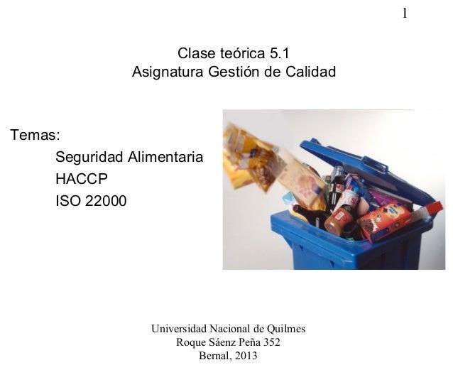 1Clase teórica 5.1Asignatura Gestión de CalidadTemas:Seguridad AlimentariaHACCPISO 22000Universidad Nacional de QuilmesRoq...