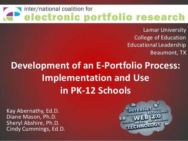 Development of an E-Portfolio Process:Implementation and Usein PK-12 SchoolsKay Abernathy, Ed.D.Diane Mason, Ph.D.Sheryl A...