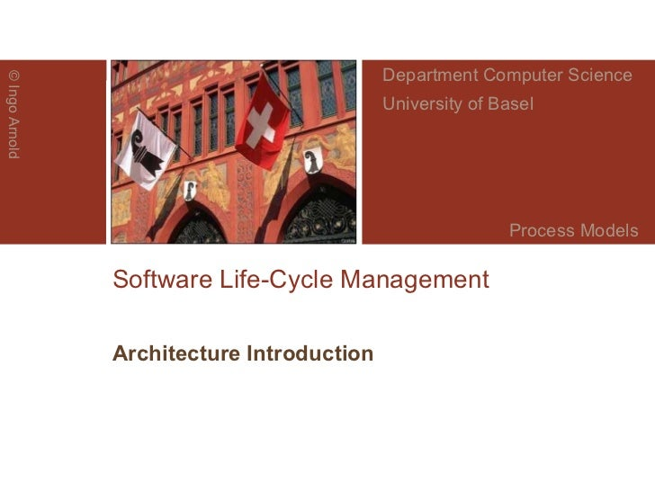 Software Life-Cycle Management Architecture Introduction ©  Ingo Arnold Department Computer Science University of Basel Pr...