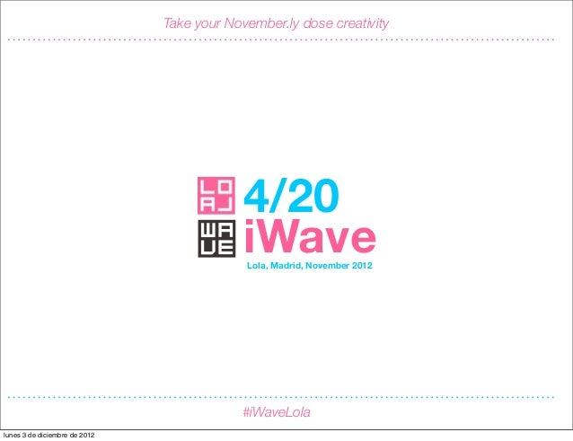 4/20 #iWaveLola                               Take your November.ly dose creativity      November 2012                    ...