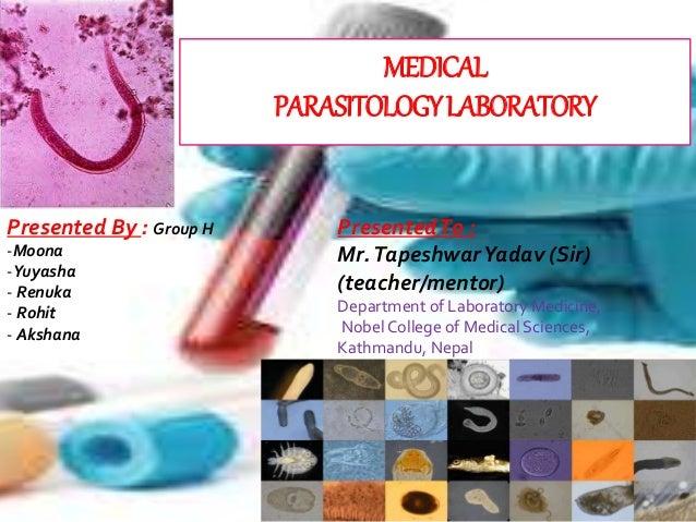 MEDICAL PARASITOLOGYLABORATORY PresentedTo : Mr.TapeshwarYadav (Sir) (teacher/mentor) Department of Laboratory Medicine, N...