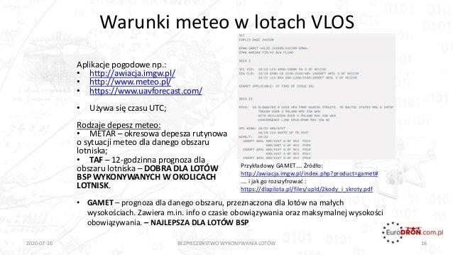 Aplikacje pogodowe np.: • http://awiacja.imgw.pl/ • http://www.meteo.pl/ • https://www.uavforecast.com/ • Używa się czasu ...