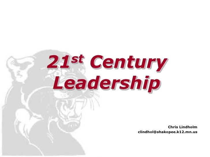 21 Century   st  Leadership                       Chris Lindholm        clindhol@shakopee.k12.mn.us