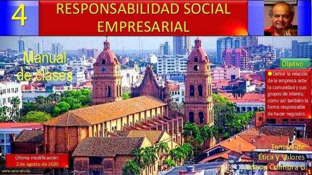 4 1 Manual de clases Última modificación: 2 de agosto de 2020 RESPONSABILIDAD SOCIAL EMPRESARIAL Objetivo Definir la rela...