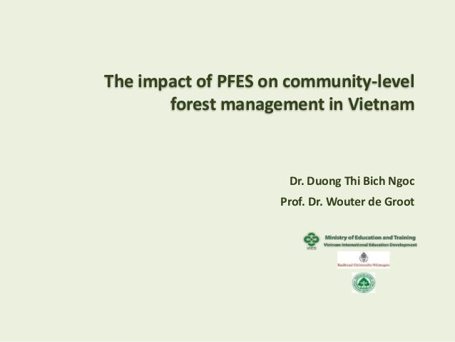 The impact of PFES on community-level forest management in Vietnam Dr. Duong Thi Bich Ngoc Prof. Dr. Wouter de Groot