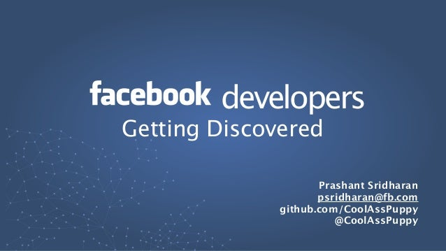 developersPrashant Sridharanpsridharan@fb.comgithub.com/CoolAssPuppy@CoolAssPuppyGetting Discovered