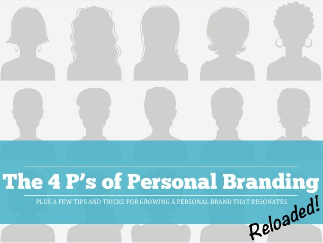The 4 P's of Personal Branding PLUS	   A	   FEW	   TIPS	   AND	   TRICKS	   FOR	   GROWING	   A	   PERSONAL	   BRAND	   TH...