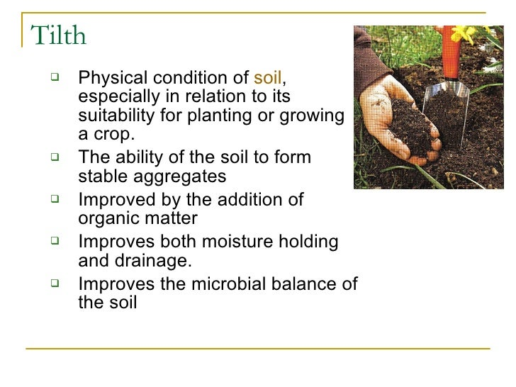 Tilth <ul><ul><li>Physical condition of  soil , especially in relation to its suitability for planting or growing a crop. ...
