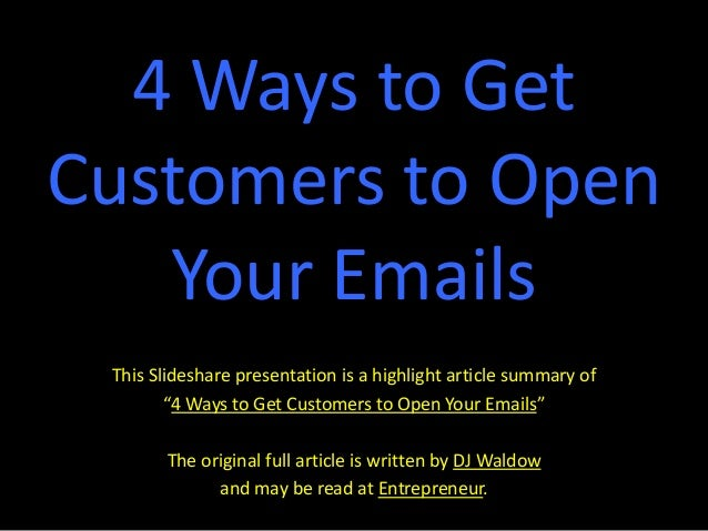 """4 Ways to GetCustomers to OpenYour EmailsThis Slideshare presentation is a highlight article summary of""""4 Ways to Get Cust..."""