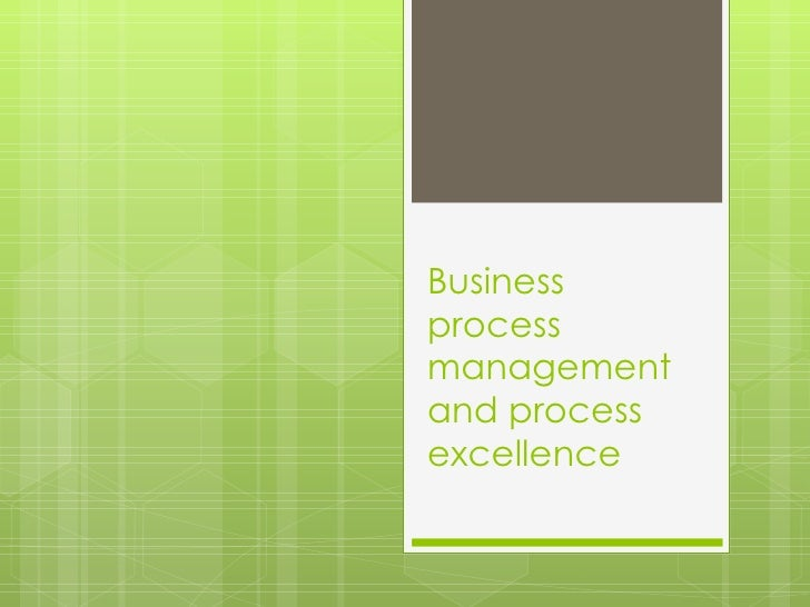 Business process management and process excellence
