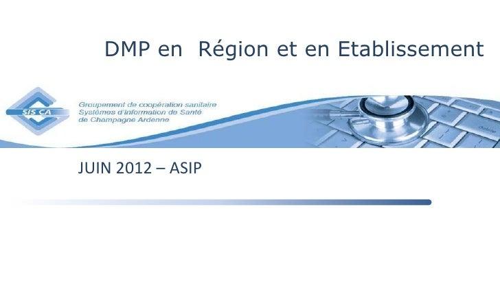 DMP en Région et en EtablissementJUIN 2012 – ASIP