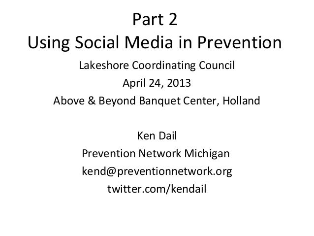 Part 2Using Social Media in Prevention       Lakeshore Coordinating Council               April 24, 2013   Above & Beyond ...