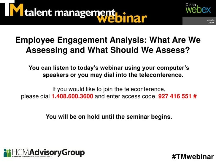 Employee Engagement Analysis: What Are We  Assessing and What Should We Assess?   You can listen to today's webinar using ...