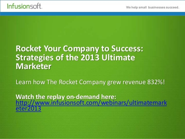 We help small businesses succeed.We help small businesses succeed.Rocket Your Company to Success:Strategies of the 2013 Ul...