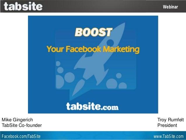 Webinar: July 27, 2011Facebook.com/TabSite www.TabSite.comWEBINARWebinarMike GingerichTabSite Co-founderTroy RumfeltPresid...