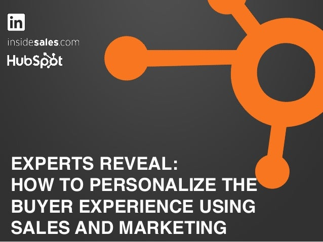 EXPERTS REVEAL: ! HOW TO PERSONALIZE THE BUYER EXPERIENCE USING SALES AND MARKETING!