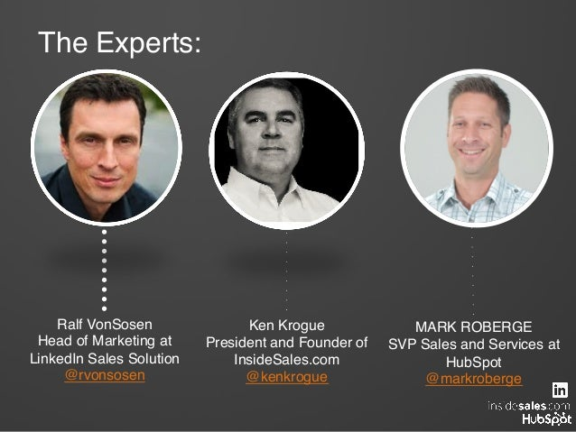 MARK ROBERGE! SVP Sales and Services at HubSpot! @markroberge! Ralf VonSosen! Head of Marketing at LinkedIn Sales Solution...
