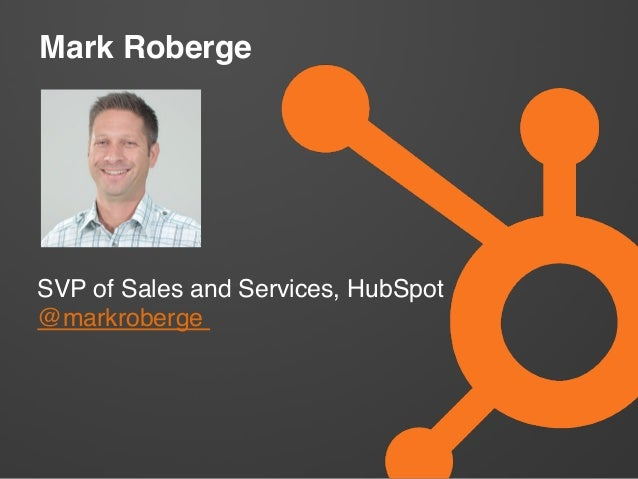 Mark Roberge! SVP of Sales and Services, HubSpot! @markroberge !