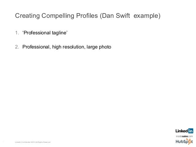 Creating Compelling Profiles (Dan Swift example) 1. 'Professional tagline' 2. Professional, high resolution, large photo...