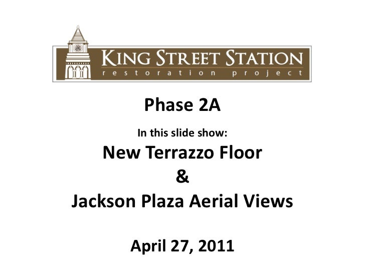 Phase 2A<br />In this slide show: <br />New Terrazzo Floor<br />&<br />Jackson Plaza Aerial Views <br />April 27, 2011<br />