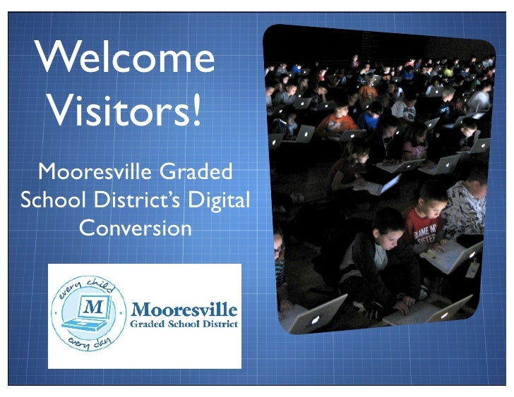 Welcome  Visitors!   Mooresville Graded School District's Digital      Conversion