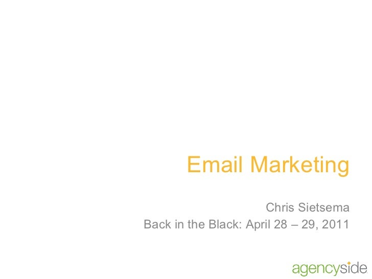 Email Marketing Chris Sietsema Back in the Black: April 28 – 29, 2011