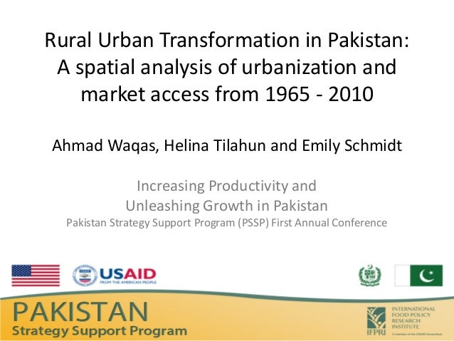 Rural Urban Transformation in Pakistan: A spatial analysis of urbanization and    market access from 1965 - 2010Ahmad Waqa...