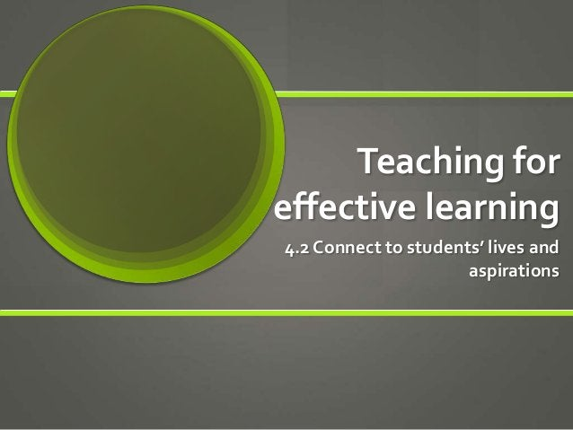 Teaching for effective learning 4.2 Connect to students' lives and aspirations