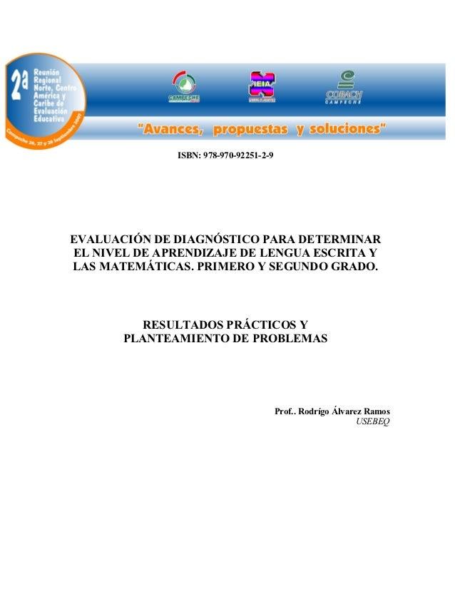 ISBN: 978-970-92251-2-9EVALUACIÓN DE DIAGNÓSTICO PARA DETERMINAREL NIVEL DE APRENDIZAJE DE LENGUA ESCRITA YLAS MATEMÁTICAS...