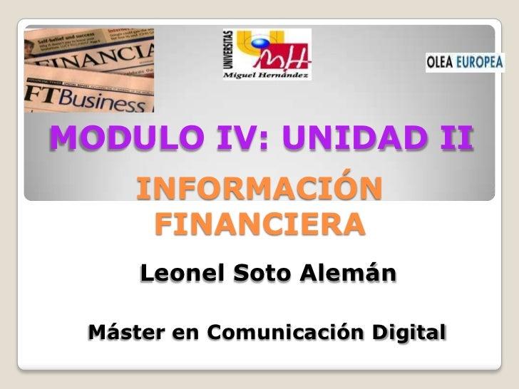 MODULO IV: UNIDAD II     INFORMACIÓN      FINANCIERA     Leonel Soto Alemán Máster en Comunicación Digital