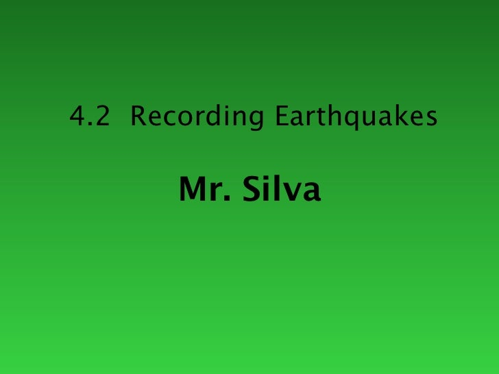 4.2 Recording Earthquakes       Mr. Silva