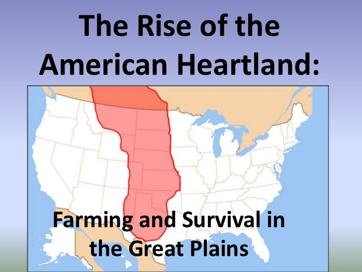 The Rise of the American Heartland:<br />Farming and Survival in the Great Plains<br />