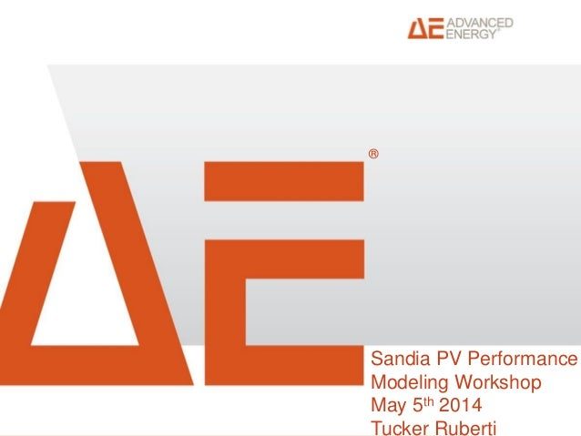 AE Internal and Confidential ® Sandia PV Performance Modeling Workshop May 5th 2014 Tucker Ruberti