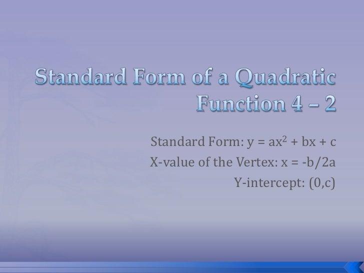Standard Form: y = ax2 + bx + cX-value of the Vertex: x = -b/2a              Y-intercept: (0,c)