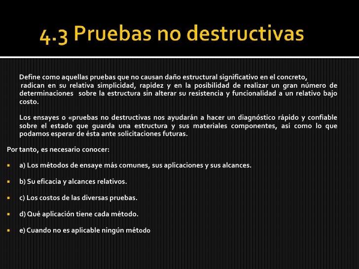 4.3 Pruebasno destructivas<br />        Define como aquellas pruebas que no causan daño estructural significativo en el co...