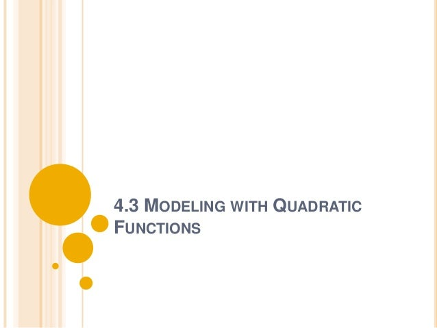 4.3 MODELING WITH QUADRATICFUNCTIONS