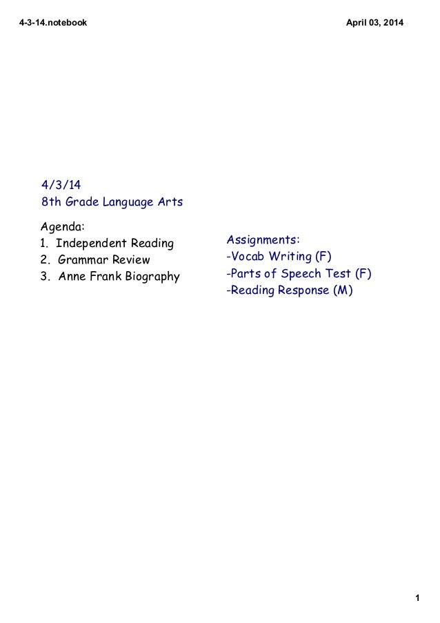4314.notebook 1 April03,2014 4/3/14 8th Grade Language Arts Agenda: 1. Independent Reading 2. Grammar Review 3. Anne F...