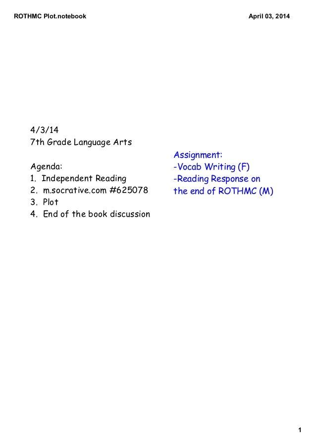 ROTHMCPlot.notebook 1 April03,2014 4/3/14 7th Grade Language Arts Agenda: 1. Independent Reading 2. m.socrative.com #62...