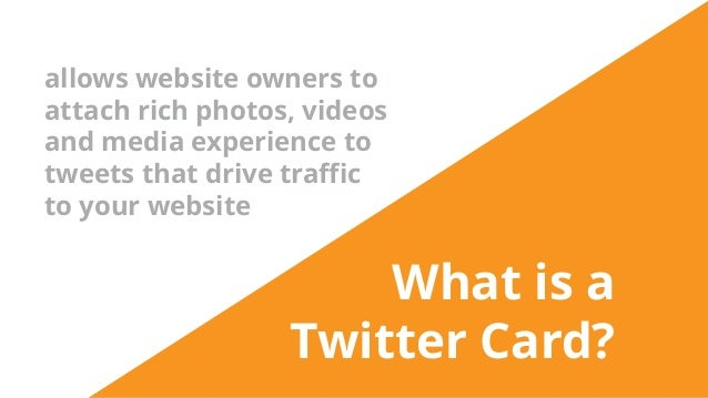 What is a Twitter Card? allows website owners to attach rich photos, videos and media experience to tweets that drive traf...