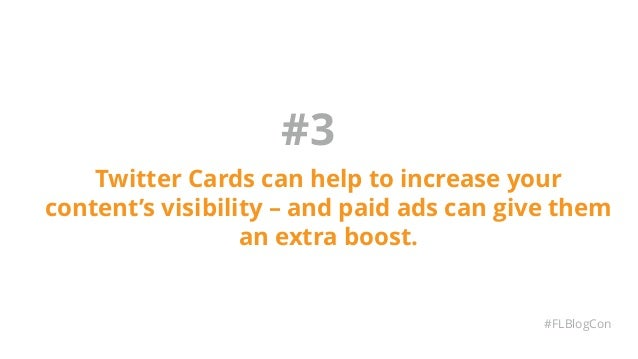 #3 Twitter Cards can help to increase your content's visibility – and paid ads can give them an extra boost. #FLBlogCon