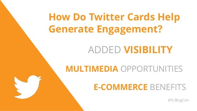 How Do Twitter Cards Help Generate Engagement? #FLBlogCon ADDED VISIBILITY MULTIMEDIA OPPORTUNITIES E-COMMERCE BENEFITS