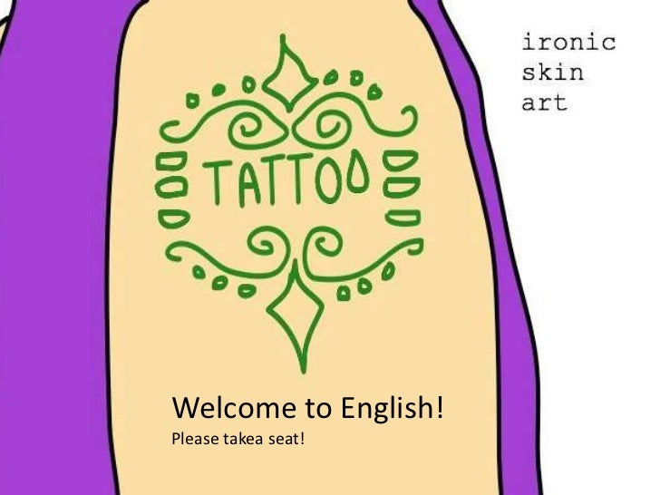 Welcome to English!Please takea seat!<br />