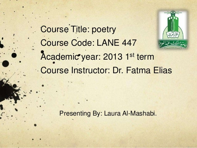 Course Title: poetryCourse Code: LANE 447Academic year: 2013 1st termCourse Instructor: Dr. Fatma Elias     Presenting By:...