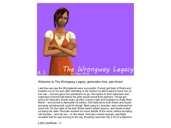Welcome to The Wrongway Legacy, generation four, part three!Last time we saw the Wronglands were successful, Forrest got t...