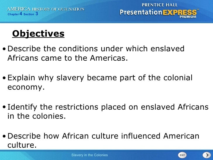 <ul><li>Describe the conditions under which enslaved Africans came to the Americas. </li></ul><ul><li>Explain why slavery ...