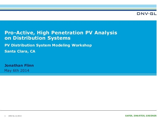 DNV GL © 2013 May 6th 2014 SAFER, SMARTER, GREENERDNV GL © 2013 May 6th 2014 Jonathan Flinn Pro-Active, High Penetration P...