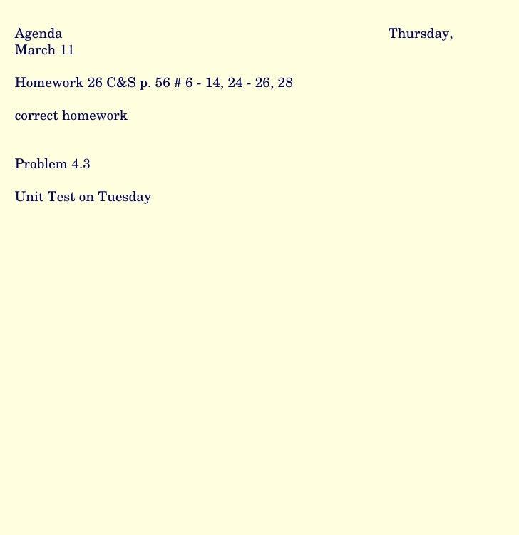 Agenda Thursday, March 11 Homework 26 C&S p. 56 # 6 - 14, 24 - 26, 28 correct homework Problem 4.3 Unit Test on Tuesday