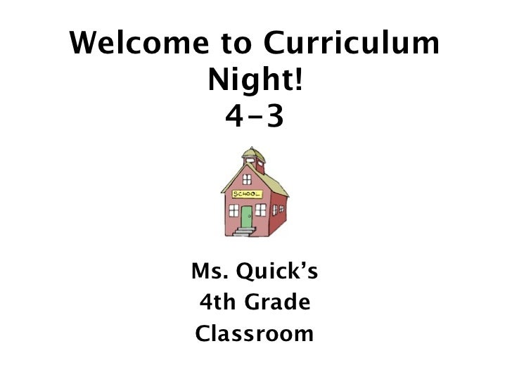 Welcome to Curriculum       Night!        4-3      Ms. Quick's      4th Grade      Classroom